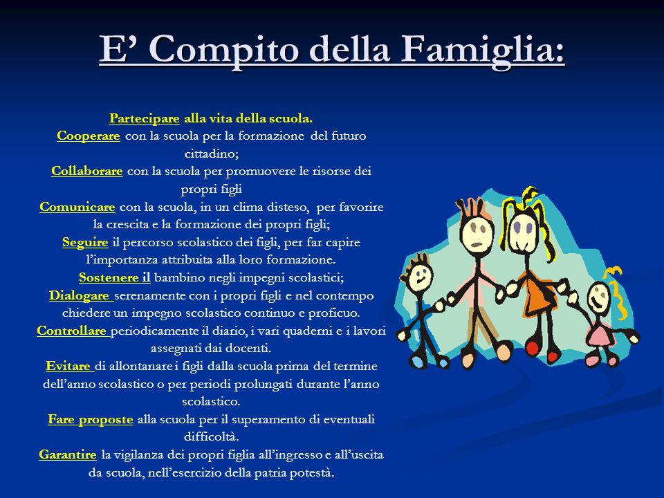 E Compito della Famiglia:. Partecipare alla vita della scuola. Cooperare con la scuola per la formazione del futuro cittadino; Collaborare con la scuo