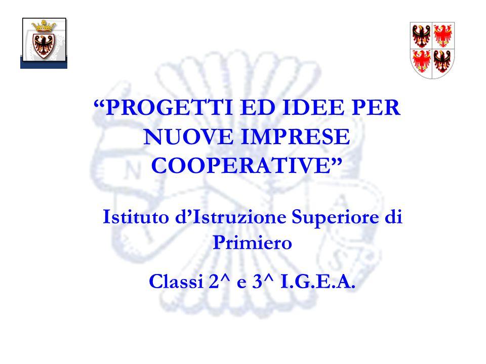 1 PROGETTI ED IDEE PER NUOVE IMPRESE COOPERATIVE Istituto dIstruzione Superiore di Primiero Classi 2^ e 3^ I.G.E.A.