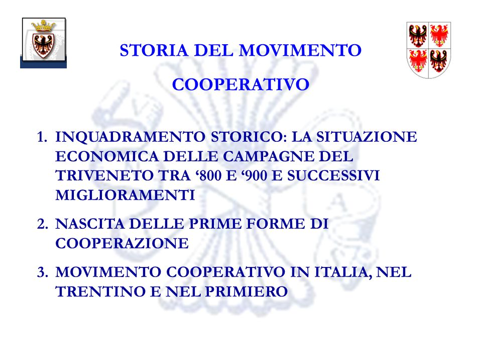 2 STORIA DEL MOVIMENTO COOPERATIVO 1.INQUADRAMENTO STORICO: LA SITUAZIONE ECONOMICA DELLE CAMPAGNE DEL TRIVENETO TRA 800 E 900 E SUCCESSIVI MIGLIORAMENTI 2.NASCITA DELLE PRIME FORME DI COOPERAZIONE 3.MOVIMENTO COOPERATIVO IN ITALIA, NEL TRENTINO E NEL PRIMIERO