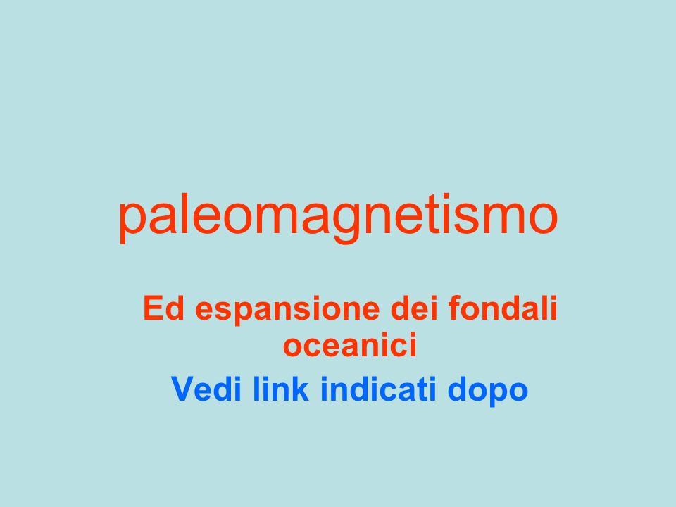 paleomagnetismo Ed espansione dei fondali oceanici Vedi link indicati dopo