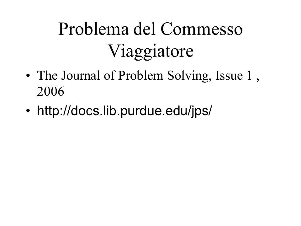 Problema del Commesso Viaggiatore The Journal of Problem Solving, Issue 1, 2006 http://docs.lib.purdue.edu/jps/