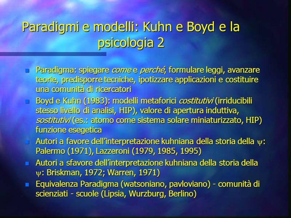Paradigmi e modelli: Kuhn e Boyd e la psicologia 2 n Paradigma: spiegare come e perché, formulare leggi, avanzare teorie, predisporre tecniche, ipotiz