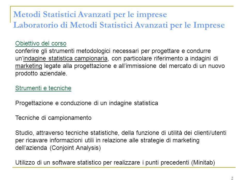 3 Metodi Statistici Avanzati per le imprese Laboratorio di Metodi Statistici Avanzati per le Imprese Esame Modalità: Scritto (domande a risposta multipla) e discussione tesina Parte 1.