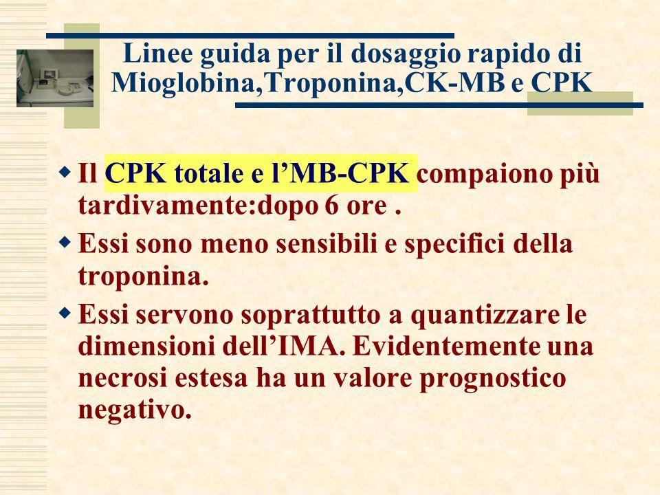 Linee guida per il dosaggio rapido di Mioglobina,Troponina,CK-MB e CPK Il CPK totale e lMB-CPK compaiono più tardivamente:dopo 6 ore.