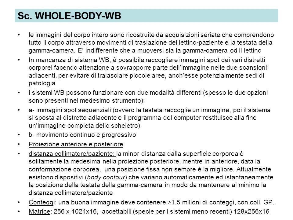 Sc. WHOLE-BODY-WB le immagini del corpo intero sono ricostruite da acquisizioni seriate che comprendono tutto il corpo attraverso movimenti di traslaz