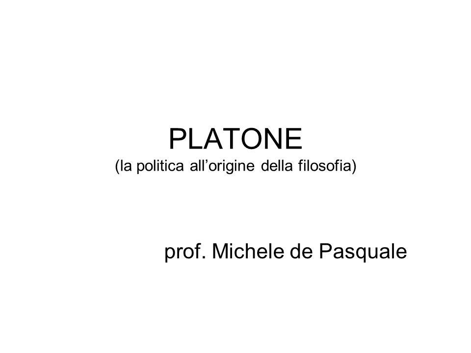 PLATONE (la politica allorigine della filosofia) prof. Michele de Pasquale