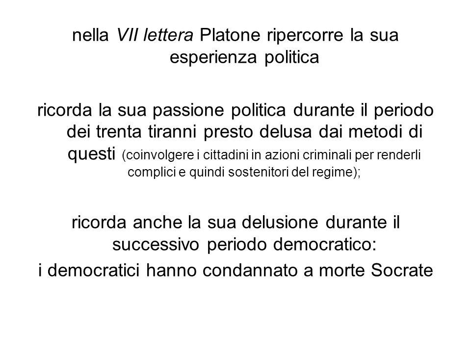 nella VII lettera Platone ripercorre la sua esperienza politica ricorda la sua passione politica durante il periodo dei trenta tiranni presto delusa d