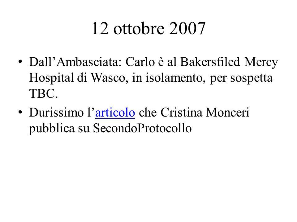 12 ottobre 2007 DallAmbasciata: Carlo è al Bakersfiled Mercy Hospital di Wasco, in isolamento, per sospetta TBC.
