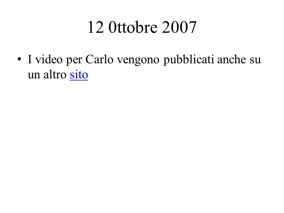 12 0ttobre 2007 I video per Carlo vengono pubblicati anche su un altro sitosito