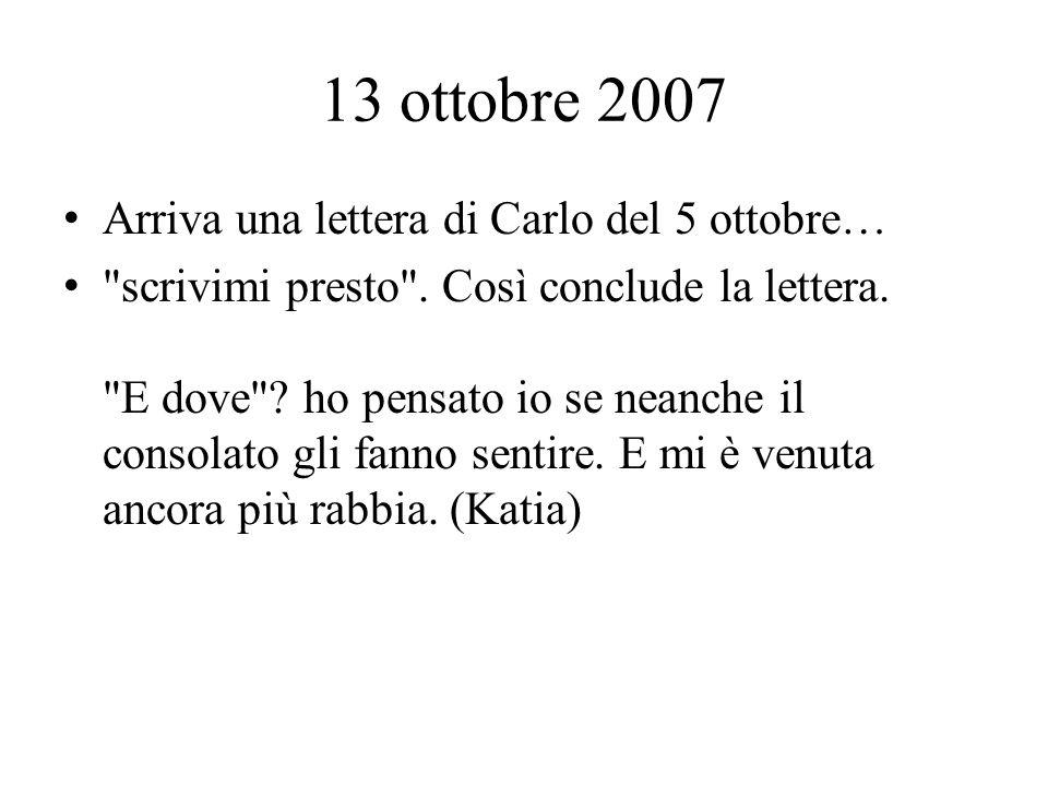 13 ottobre 2007 Arriva una lettera di Carlo del 5 ottobre… scrivimi presto .