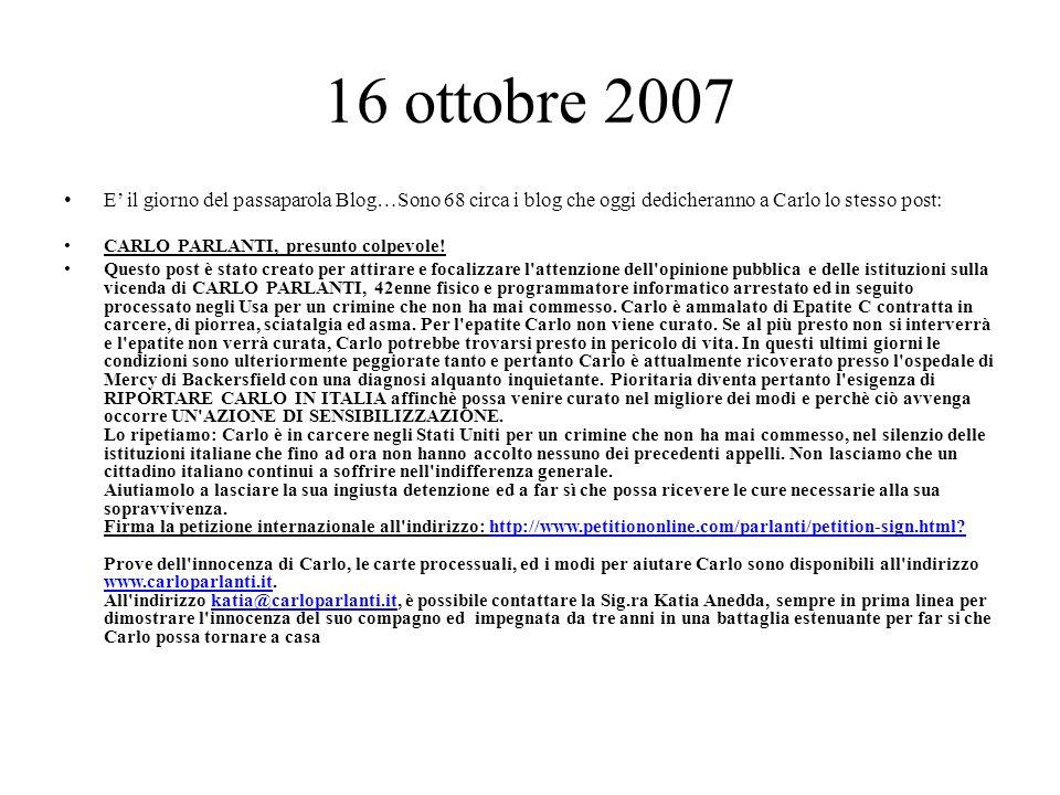 16 ottobre 2007 E il giorno del passaparola Blog…Sono 68 circa i blog che oggi dedicheranno a Carlo lo stesso post: CARLO PARLANTI, presunto colpevole.