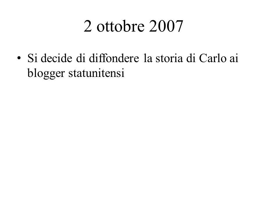 2 ottobre 2007 Si decide di diffondere la storia di Carlo ai blogger statunitensi