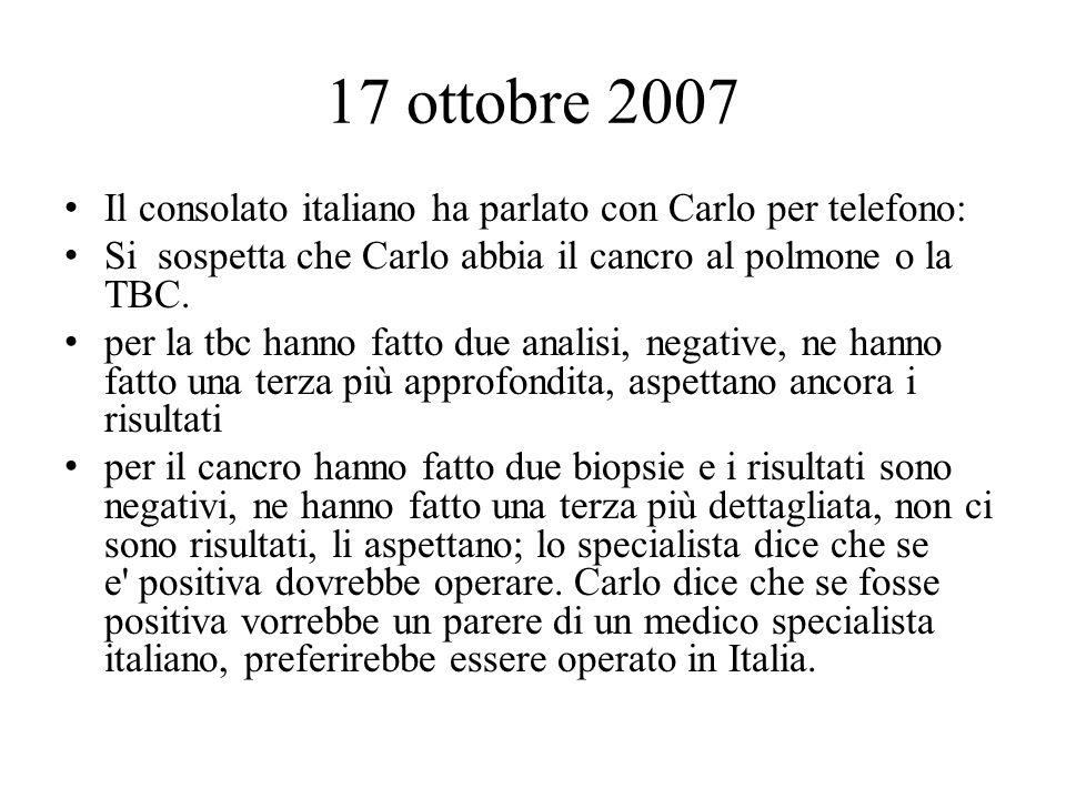 17 ottobre 2007 Il consolato italiano ha parlato con Carlo per telefono: Si sospetta che Carlo abbia il cancro al polmone o la TBC.