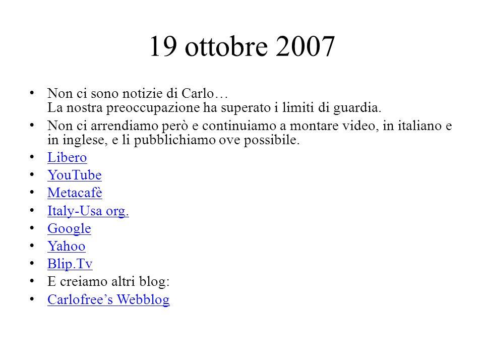 19 ottobre 2007 Non ci sono notizie di Carlo… La nostra preoccupazione ha superato i limiti di guardia.