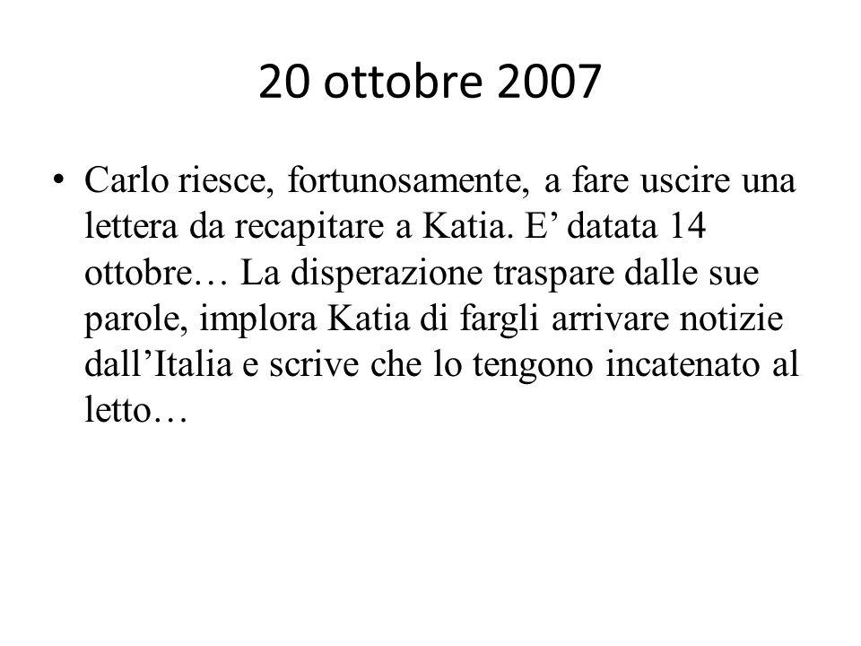 20 ottobre 2007 Carlo riesce, fortunosamente, a fare uscire una lettera da recapitare a Katia.