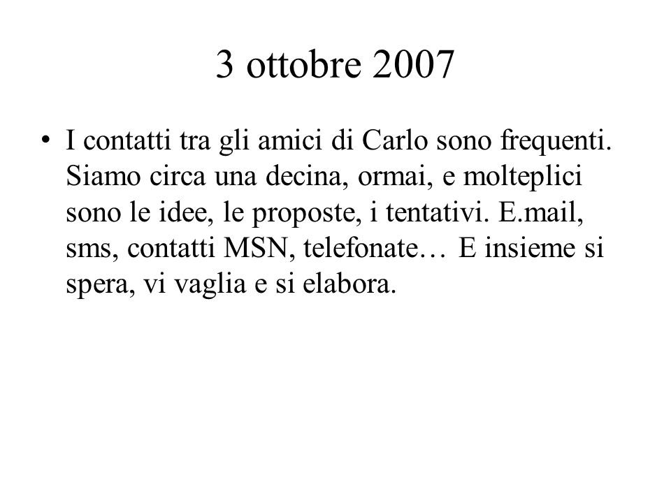 3 ottobre 2007 I contatti tra gli amici di Carlo sono frequenti.