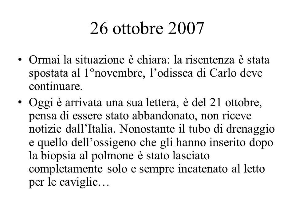 26 ottobre 2007 Ormai la situazione è chiara: la risentenza è stata spostata al 1°novembre, lodissea di Carlo deve continuare.
