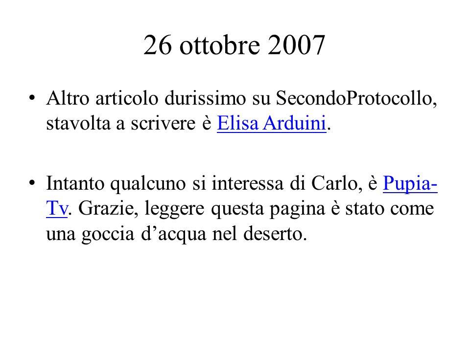26 ottobre 2007 Altro articolo durissimo su SecondoProtocollo, stavolta a scrivere è Elisa Arduini.Elisa Arduini Intanto qualcuno si interessa di Carlo, è Pupia- Tv.