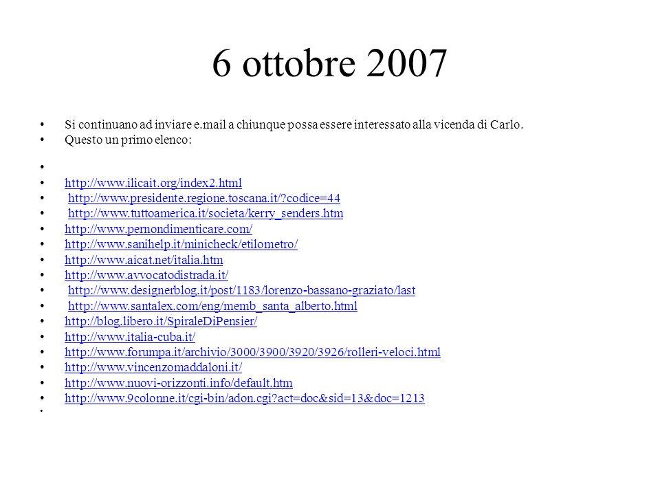 6 ottobre 2007 Si continuano ad inviare e.mail a chiunque possa essere interessato alla vicenda di Carlo.