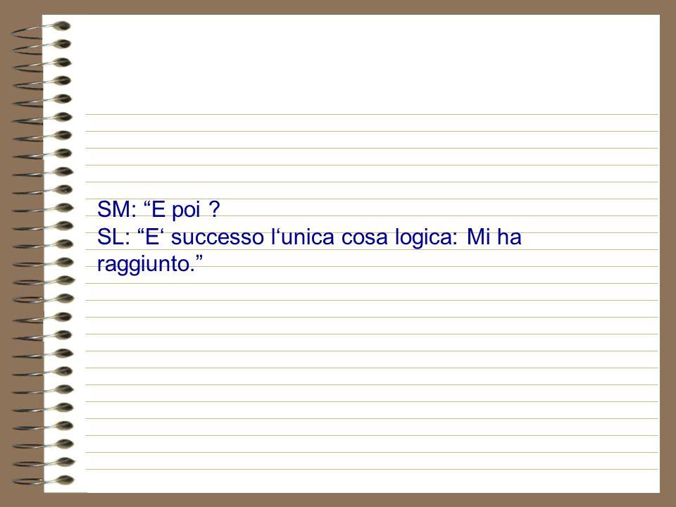 SM: E poi ? SL: Lunica cosa logica che poteva succedere: Anche luomo si è messo a correre più veloce possibile.