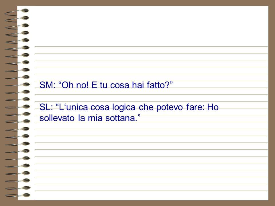 SM: E poi ? SL: E successo lunica cosa logica: Mi ha raggiunto.