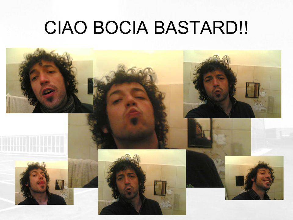 CIAO BOCIA BASTARD!!