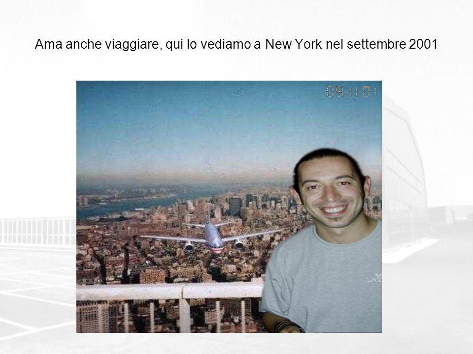 Ama anche viaggiare, qui lo vediamo a New York nel settembre 2001