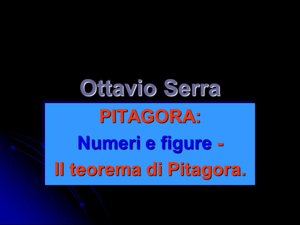 Ottavio Serra PITAGORA: Numeri e figure - Il teorema di Pitagora. PITAGORA: Numeri e figure - Il teorema di Pitagora.