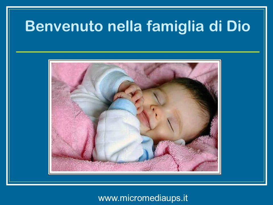 Benvenuto nella famiglia di Dio www.micromediaups.it