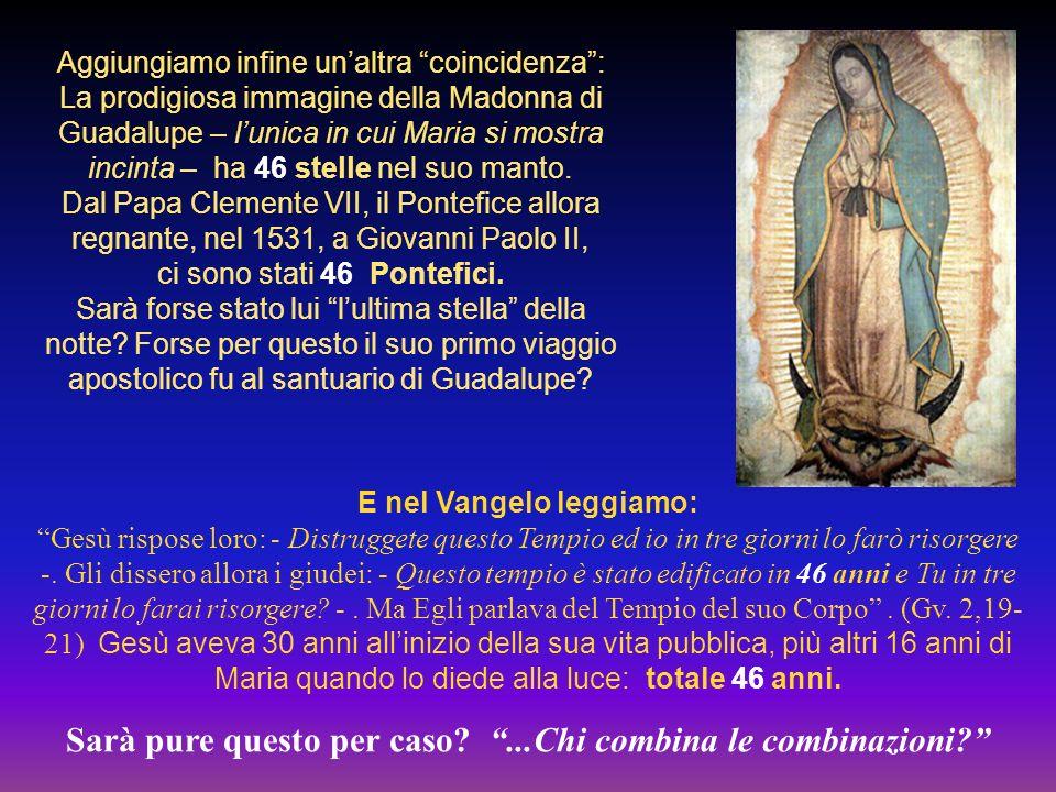 Aggiungiamo infine unaltra coincidenza: La prodigiosa immagine della Madonna di Guadalupe – lunica in cui Maria si mostra incinta – ha 46 stelle nel suo manto.