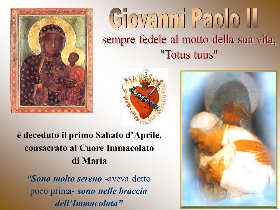 è deceduto il primo Sabato dAprile, consacrato al Cuore Immacolato di Maria Sono molto sereno -aveva detto poco prima- sono nelle braccia dellImmacolata