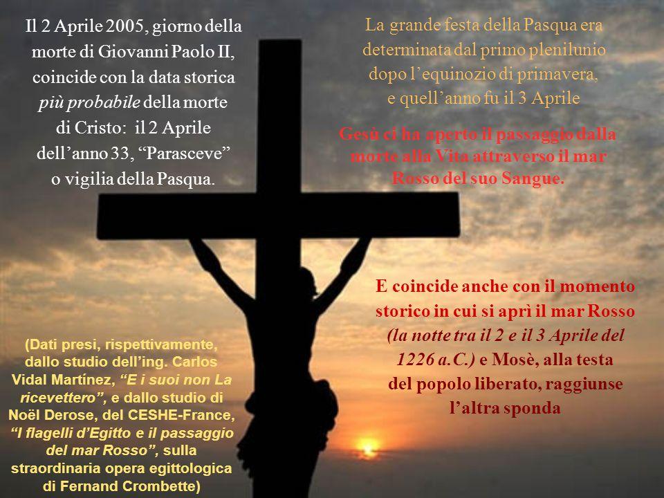 Il 2 Aprile 2005, giorno della morte di Giovanni Paolo II, coincide con la data storica più probabile della morte di Cristo: il 2 Aprile dellanno 33, Parasceve o vigilia della Pasqua.