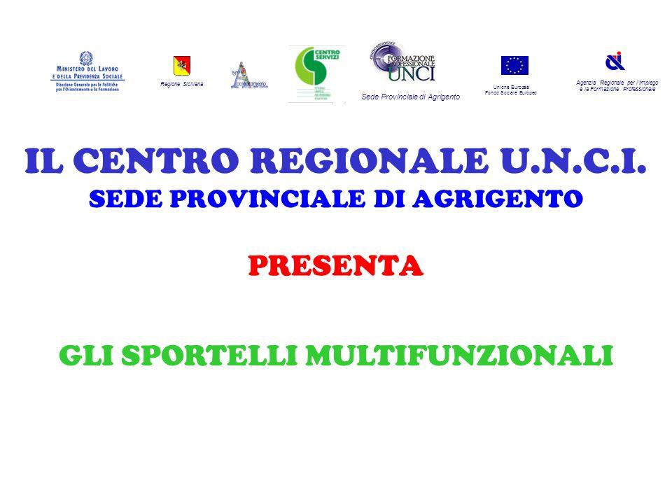 Regione Siciliana Agenzia Regionale per lImpiego e la Formazione Professionale Sede Provinciale di Agrigento Unione Europea Fondo Sociale Europeo IL CENTRO REGIONALE U.N.C.I.