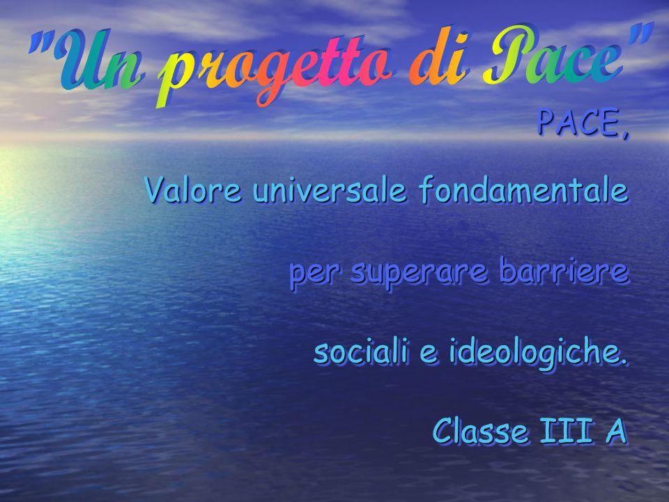 PACE, Valore universale fondamentale per superare barriere sociali e ideologiche. Classe III A