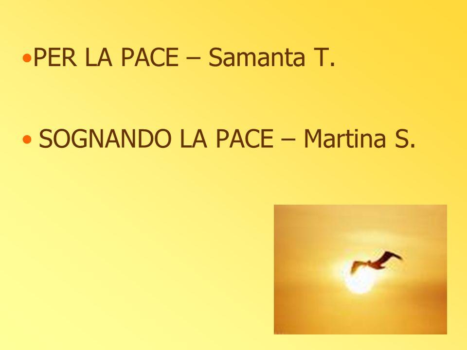 PER LA PACE – Samanta T. SOGNANDO LA PACE – Martina S.