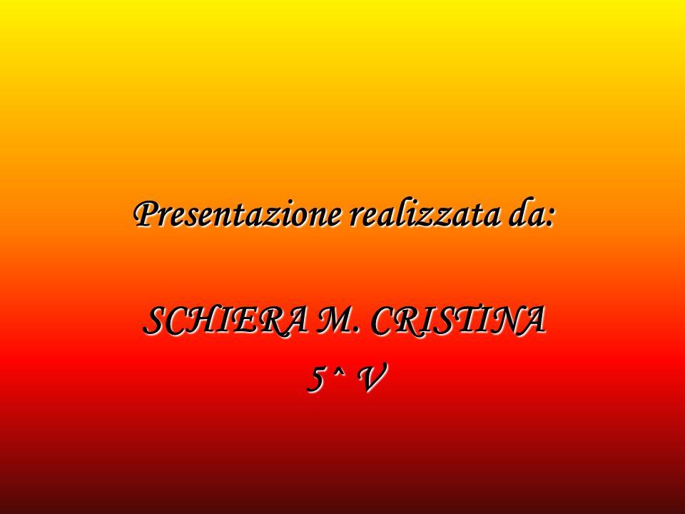 Presentazione realizzata da: SCHIERA M. CRISTINA 5^ V