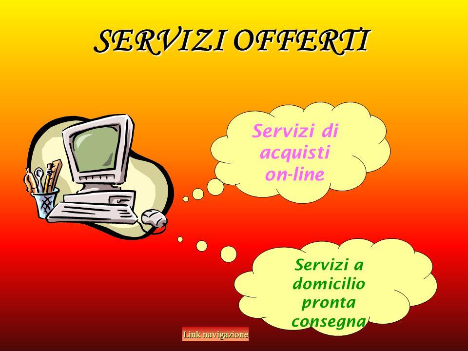 SERVIZI OFFERTI Servizi di acquisti on-line Servizi a domicilio pronta consegna Link navigazione Link navigazione