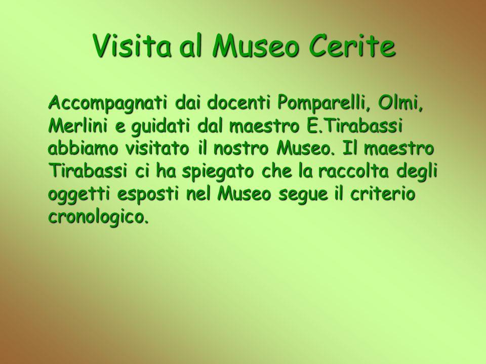 Visita al Museo Cerite Accompagnati dai docenti Pomparelli, Olmi, Merlini e guidati dal maestro E.Tirabassi abbiamo visitato il nostro Museo. Il maest