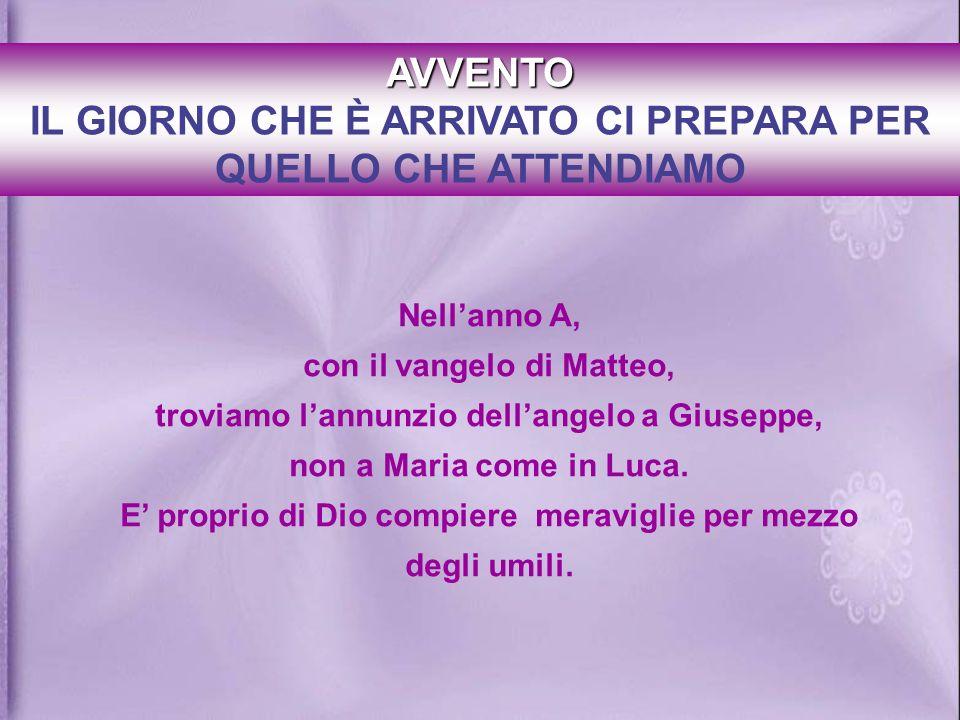 Nellanno A, con il vangelo di Matteo, troviamo lannunzio dellangelo a Giuseppe, non a Maria come in Luca.