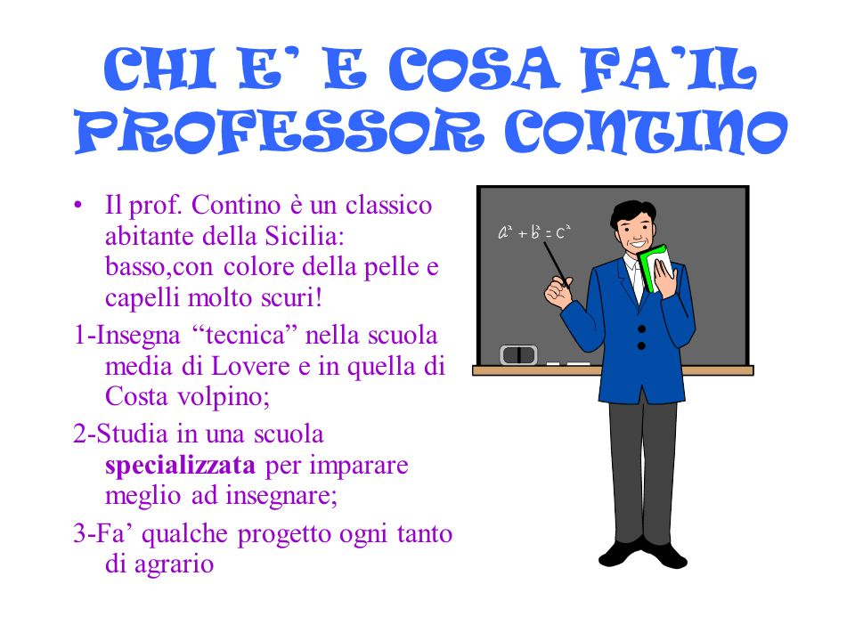 CHI E E COSA FAIL PROFESSOR CONTINO Il prof. Contino è un classico abitante della Sicilia: basso,con colore della pelle e capelli molto scuri! 1-Inseg