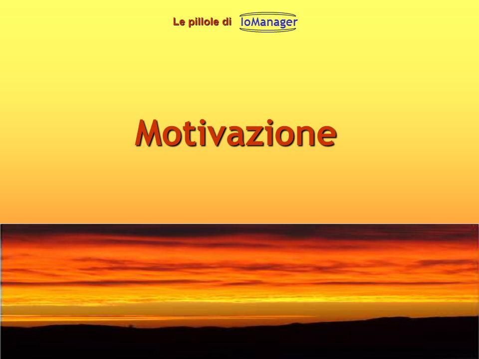 IoManager http://www.iomanager.it/ - Risorse gratuite per il leader di successo – motivazione, crescita, autostima, successo, sviluppo personale e professionale Le pillole di Le pillole di -Ti senti demotivato.