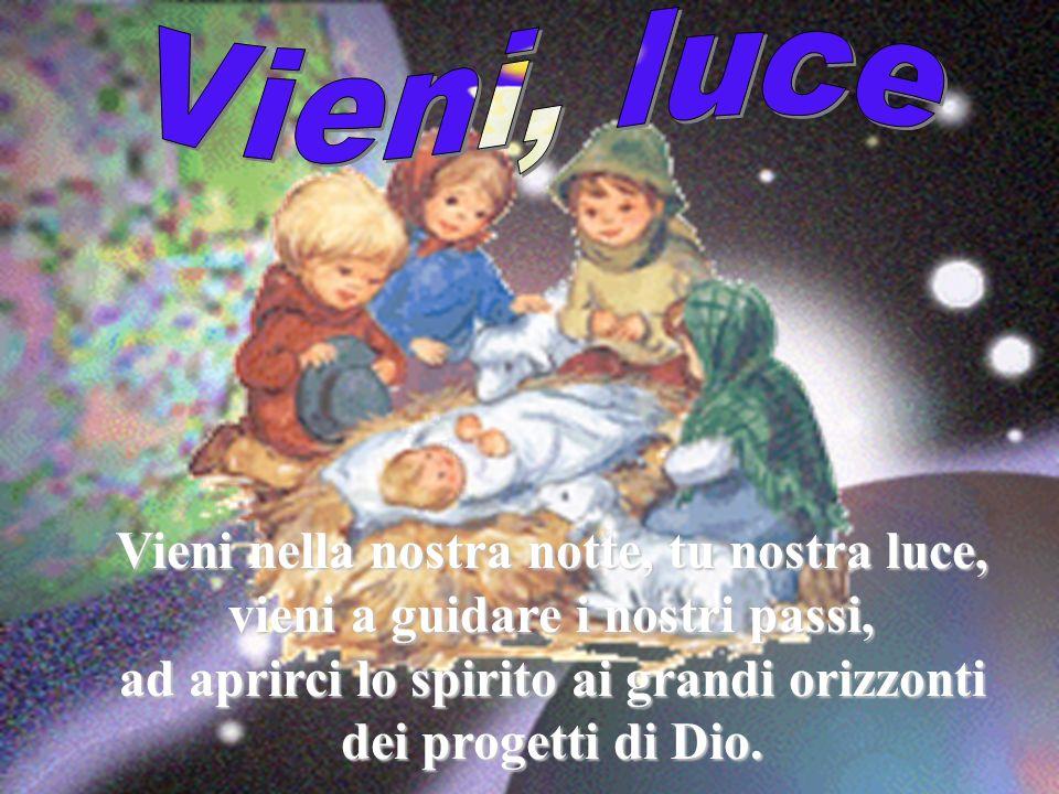 Vieni nella nostra notte, tu nostra luce, vieni a guidare i nostri passi, ad aprirci lo spirito ai grandi orizzonti dei progetti di Dio.