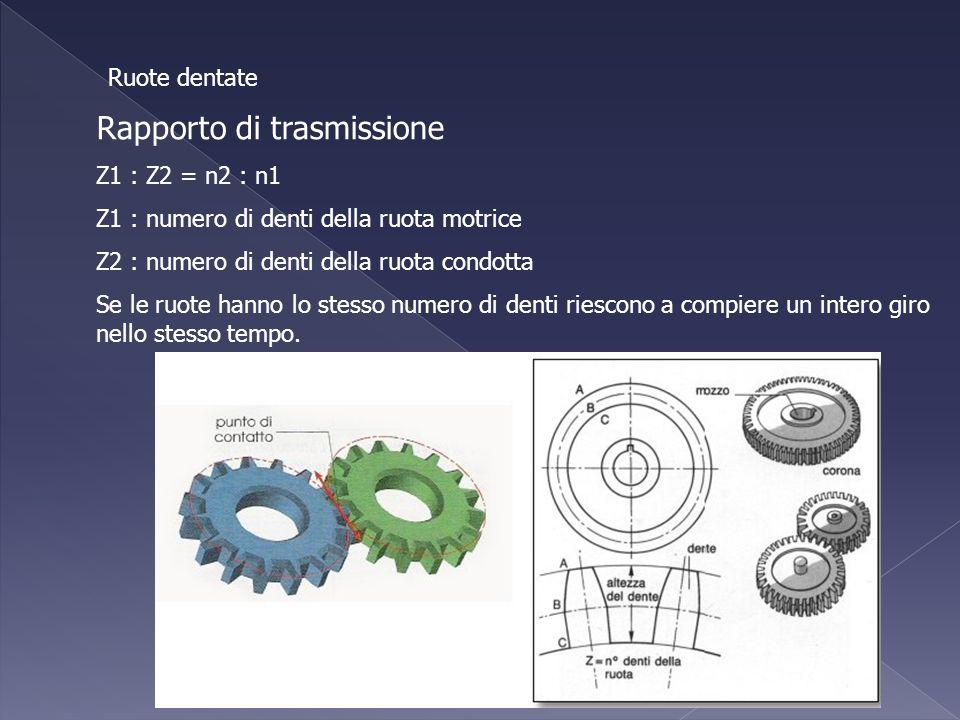 Ruote dentate Rapporto di trasmissione Z1 : Z2 = n2 : n1 Z1 : numero di denti della ruota motrice Z2 : numero di denti della ruota condotta Se le ruot