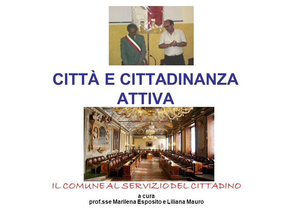 CITTÀ E CITTADINANZA ATTIVA IL COMUNE AL SERVIZIO DEL CITTADINO a cura prof.sse Marilena Esposito e Liliana Mauro