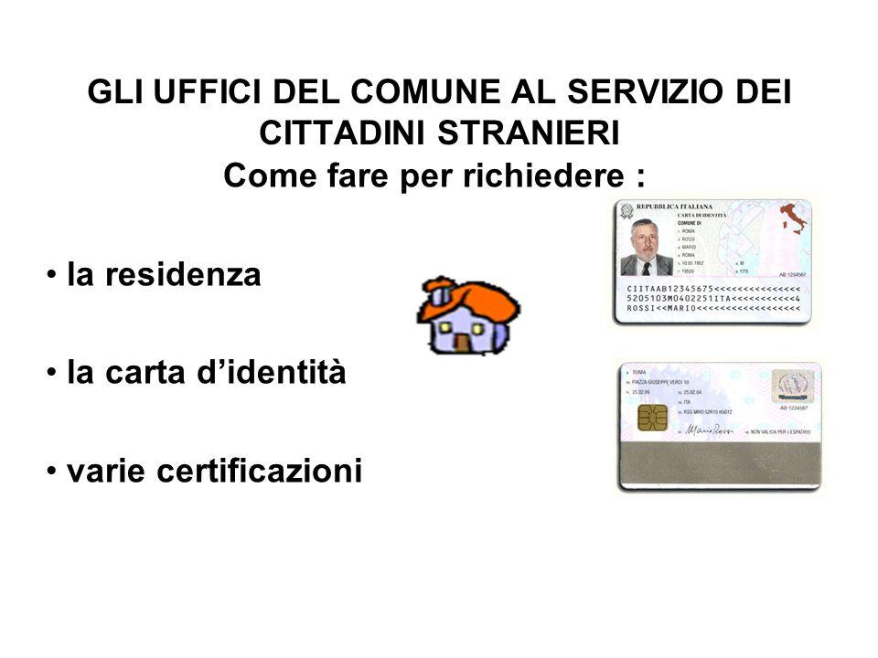 GLI UFFICI DEL COMUNE AL SERVIZIO DEI CITTADINI STRANIERI Come fare per richiedere : la residenza la carta didentità varie certificazioni