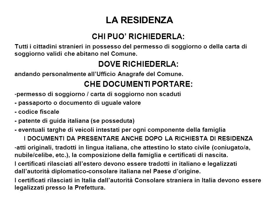 LA RESIDENZA CHI PUO RICHIEDERLA: Tutti i cittadini stranieri in possesso del permesso di soggiorno o della carta di soggiorno validi che abitano nel Comune.