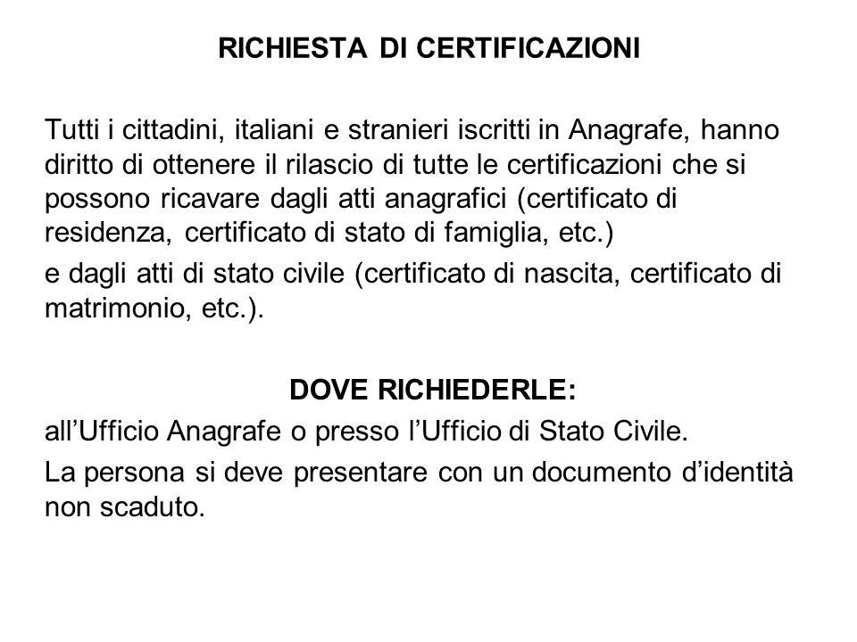 RICHIESTA DI CERTIFICAZIONI Tutti i cittadini, italiani e stranieri iscritti in Anagrafe, hanno diritto di ottenere il rilascio di tutte le certificaz