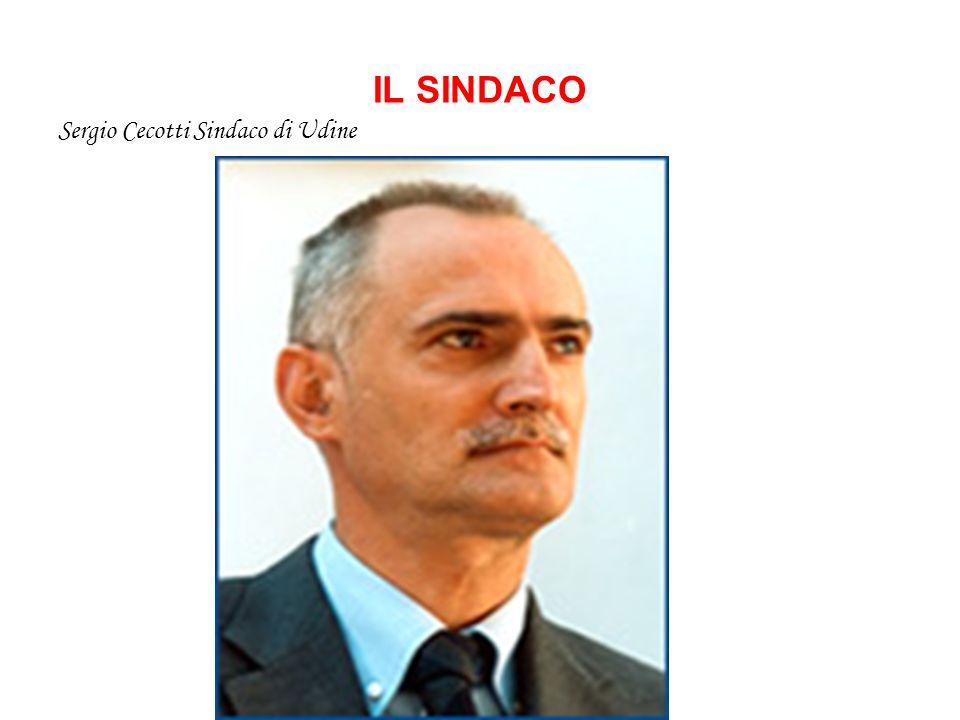 IL SINDACO Sergio Cecotti Sindaco di Udine