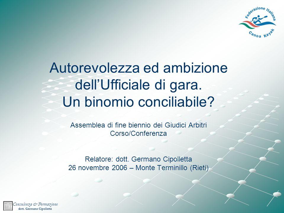Consulenza & Formazione dott.Germano Cipolletta Autorevolezza ed ambizione dellUfficiale di gara.