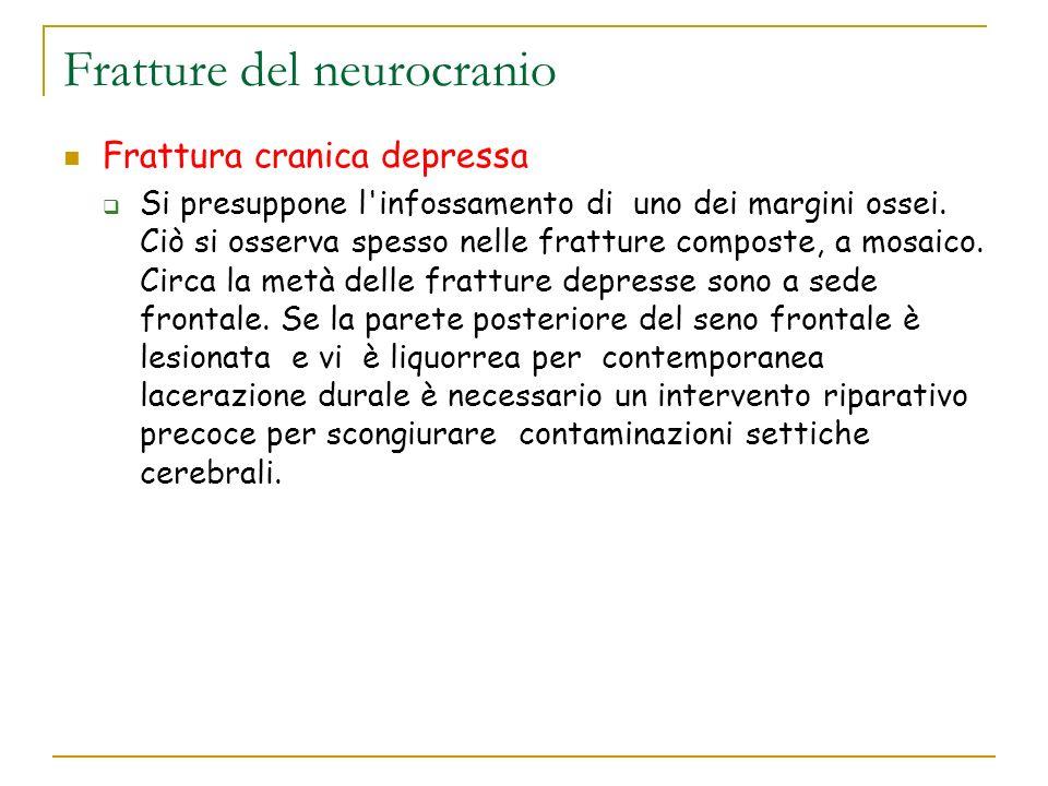 Fratture del neurocranio Frattura cranica depressa Si presuppone l'infossamento di uno dei margini ossei. Ciò si osserva spesso nelle fratture compost